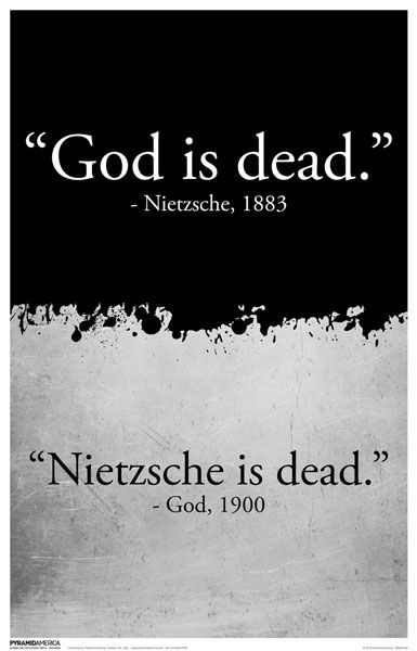 God is dead..Nietzsche.       Nietzsche is dead...God